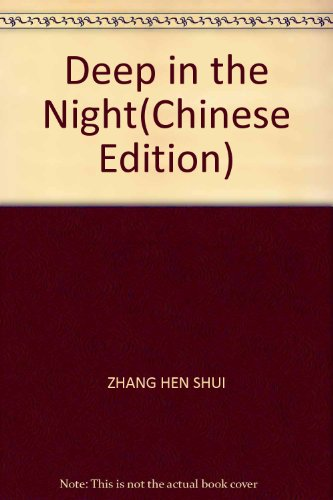 Deep in the Night: ZHANG HEN SHUI