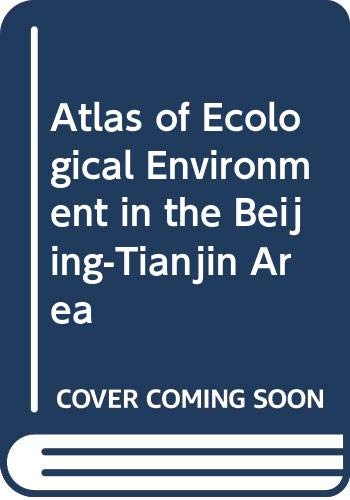 Atlas of Ecological Environment in the Beijing-Tianjin: Chinese Academy of