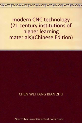 modern CNC technology (21 century institutions of higher learning materials)(Chinese Edition): CHEN...