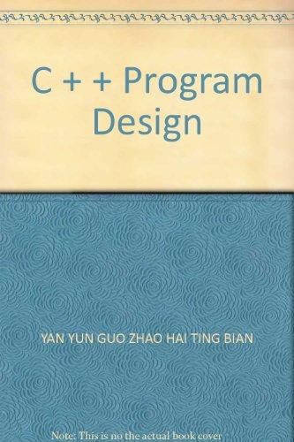 C + + Program Design(Chinese Edition): YAN YUN GUO ZHAO HAI TING BIAN