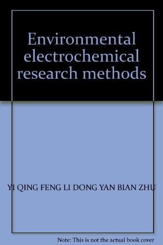 Environmental electrochemical research methods(Chinese Edition): YI QING FENG LI DONG YAN BIAN ZHU