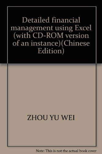 The Excel financial management Xiangjie (instance Edition) (with CD-ROM)(Chinese Edition): ZHOU YU ...