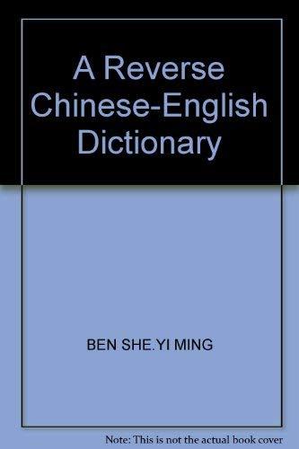A Reverse Chinese-English Dictionary: BEN SHE.YI MING