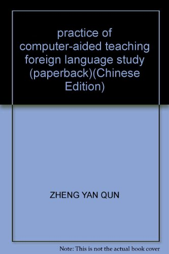 practice of computer-aided teaching foreign language study (paperback): ZHENG YAN QUN