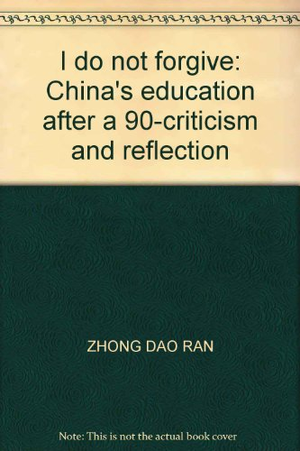 Genuine I do not forgive : a 90 after criticism of China's education and reflection(Chinese ...