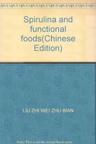 Spirulina and functional foods(Chinese Edition): LIU ZHI WEI ZHU BIAN