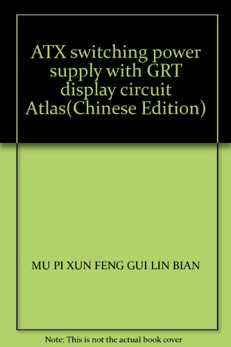 ATX switching power supply with GRT display circuit Atlas(Chinese Edition): MU PI XUN FENG GUI LIN ...