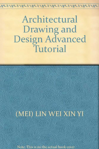 Architectural Drawing and Design Advanced Tutorial(Chinese Edition): MEI) LIN WEI XIN YI