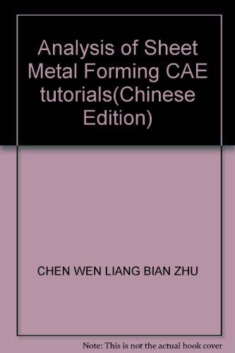 Analysis of Sheet Metal Forming CAE tutorials(Chinese Edition): CHEN WEN LIANG BIAN ZHU