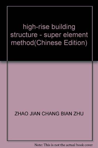 high-rise building structure - super element method(Chinese Edition): ZHAO JIAN CHANG BIAN ZHU
