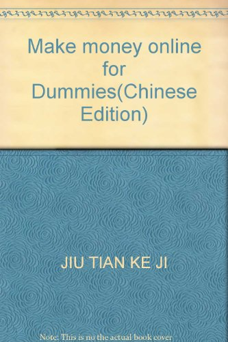Make money online for Dummies(Chinese Edition): JIU TIAN KE JI