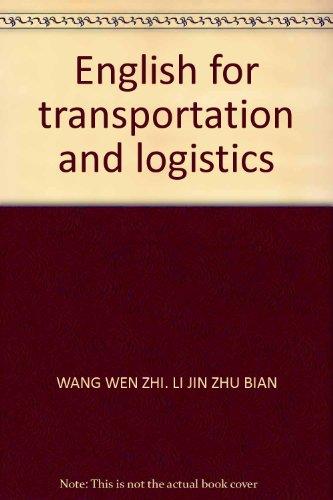 English for transportation and logistics(Chinese Edition): WANG WEN ZHI. LI JIN ZHU BIAN