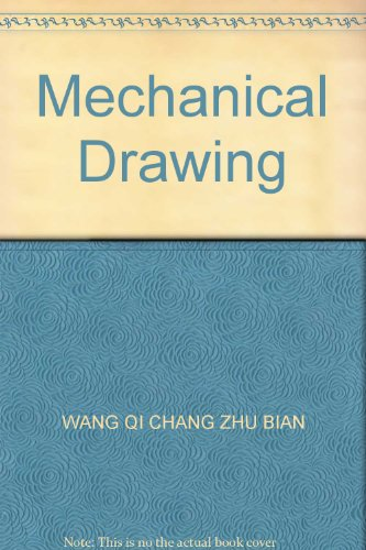 Mechanical Drawing(Chinese Edition): WANG QI CHANG ZHU BIAN