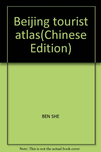 Beijing tourist atlas(Chinese Edition): BEN SHE