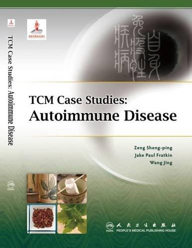 TCM Case Studies: Autoimmune Disease (Paperback): Zeng Sheng-ping, Jake