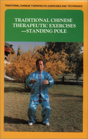 Traditional Chinese Therapeutic Exercises: Standing Pole (Traditional: Moffett, J.P.C., Wang