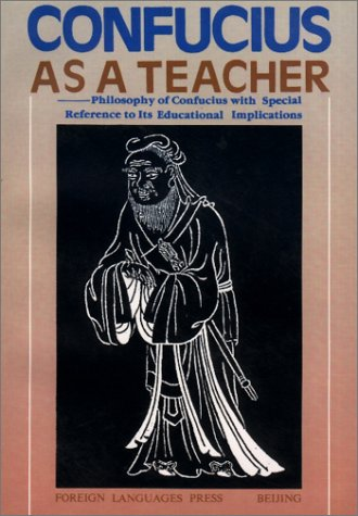 9787119010076: Confucius as a Teacher: Philosophy of Confucius with Special Reference to Its Educational Implications