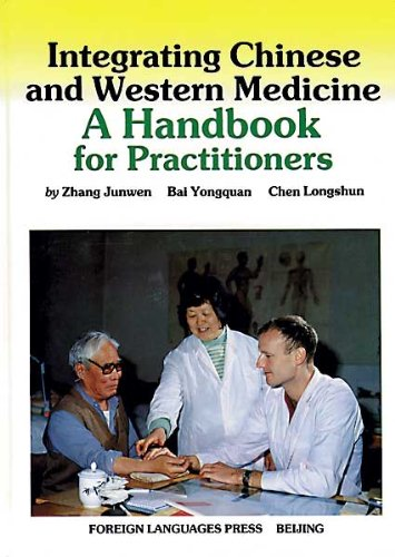 Integrating Chinese and Western Medicine: A Handbook for Practitioners: Zhang, Junwen; Bai, ...
