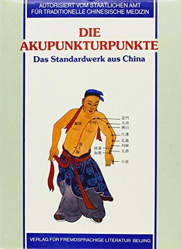 Die Akupunkturpunkte: Institut f�r Akupunktur und Moxibustion an der Chinesischen Akademie f�r ...