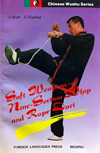 Soft Weapons: Nine - Section Whip and Rope Dart (Chinese Wushu Series): Li Keqin; Li Xingdong