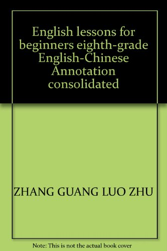 English lessons for beginners eighth-grade English-Chinese Annotation consolidated(Chinese Edition)...