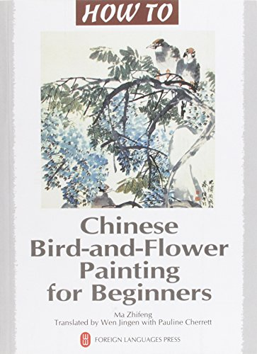 Chinese Bird-and-flower Painting for Beginners (How to): Zhifeng, Ma