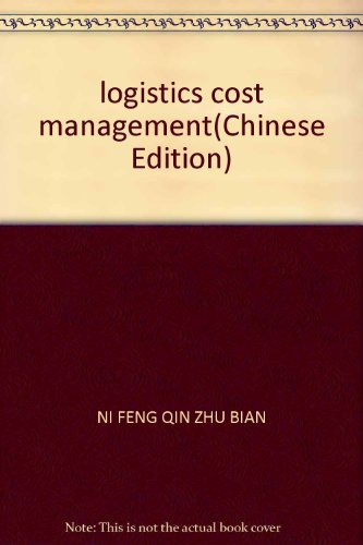 logistics cost management(Chinese Edition): NI FENG QIN ZHU BIAN