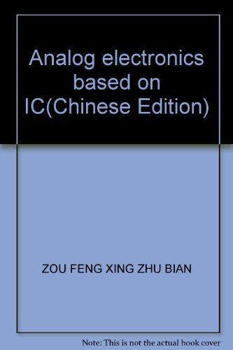 Analog electronics based on IC(Chinese Edition): ZOU FENG XING ZHU BIAN