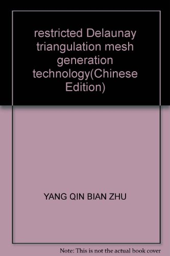 restricted Delaunay triangulation mesh generation technology(Chinese Edition): YANG QIN BIAN ZHU