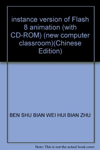 instance version of Flash 8 animation (with CD-ROM) (new computer classroom)(Chinese Edition): BEN ...