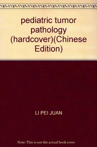 pediatric tumor pathology (hardcover)(Chinese Edition): LI PEI JUAN