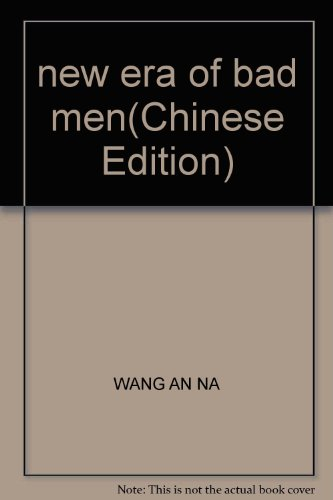 new era of bad men(Chinese Edition): WANG AN NA