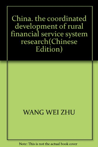 China. the coordinated development of rural financial service system research(Chinese Edition): ...