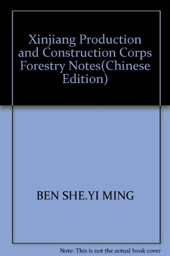 Xinjiang Production and Construction Corps Forestry Notes(Chinese Edition): BEN SHE.YI MING