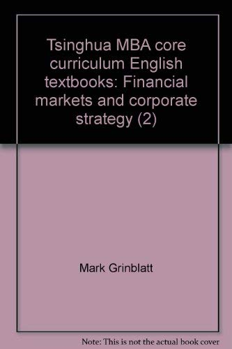 9787302051671: Tsinghua MBA core curriculum English textbooks: Financial markets and corporate strategy (2)