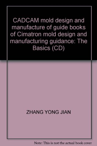 9787302075875: CADCAM mold design and manufacture of guide books of Cimatron mold design and manufacturing guidance: The Basics (CD)