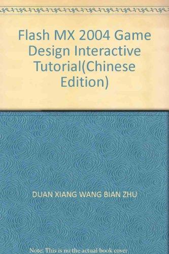 Flash MX 2004 Game Design Interactive Tutorial(Chinese Edition): DUAN XIANG WANG BIAN ZHU