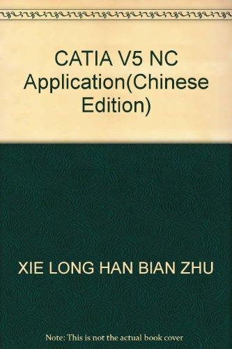 CATIA V5 NC Application(Chinese Edition): XIE LONG HAN BIAN ZHU