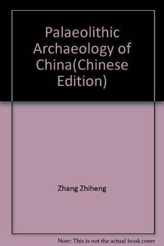 Palaeolithic Archaeology of China: Zhang Zhiheng