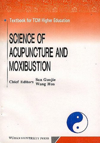Science of Acupuncture and Moxibustion (Textbook for TCM Higher Education): Sun Guojie