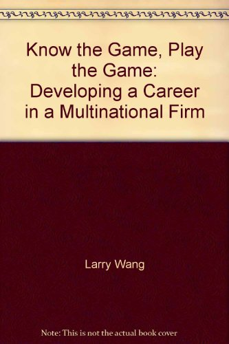 9787500108863: Know the Game Play the Game: Developing a Career in a Multinational Firm