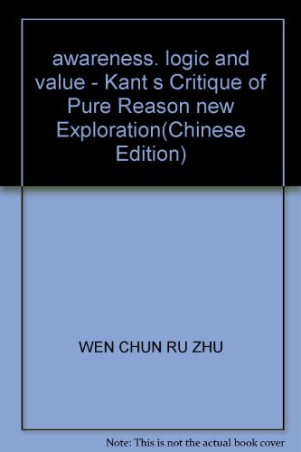 awareness. logic and value - Kant s Critique of Pure Reason new Exploration(Chinese Edition): WEN ...