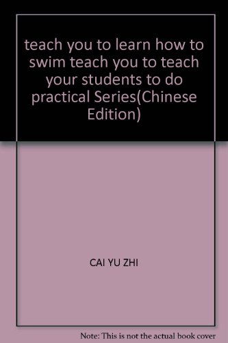 teach you to learn how to swim teach you to teach your students to do practical Series(Chinese ...