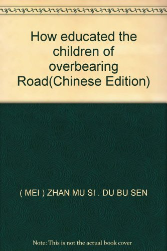 How educated the children of overbearing Road(Chinese Edition)(Old-Used): MEI ) ZHAN MU SI . DU BU ...