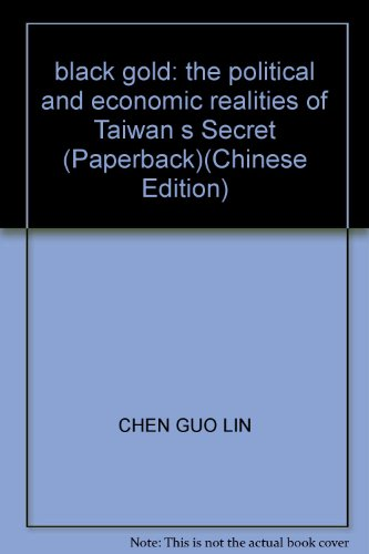 black gold: the political and economic realities of Taiwan s Secret (Paperback): CHEN GUO LIN