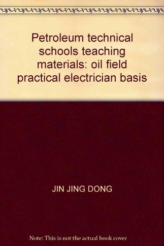 9787502111946: Petroleum technical schools teaching materials: oil field practical electrician basis