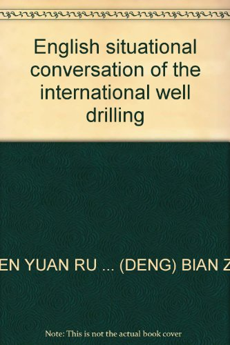 9787502151140: English situational conversation of the international well drilling