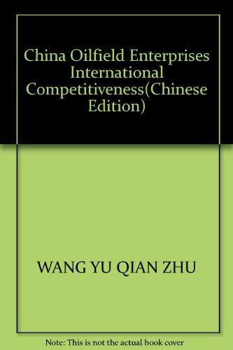 China Oilfield Enterprises International Competitiveness(Chinese Edition): WANG YU QIAN ZHU