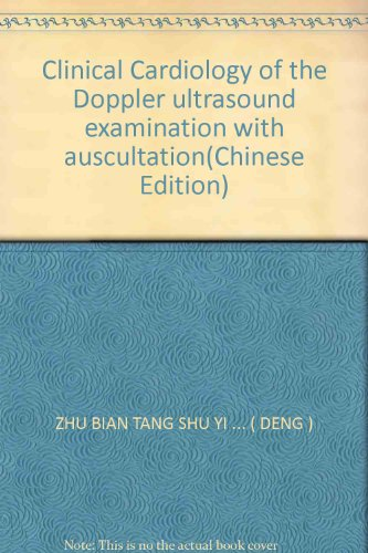 Clinical Cardiology of the Doppler ultrasound examination with auscultation(Chinese Edition): ZHU ...