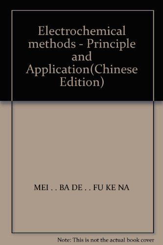 Electrochemical methods - Principle and Application(Chinese Edition): BEN SHE.YI MING